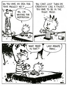 Calvin perfectly sums up my own creative process