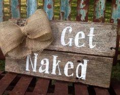 Barn wood Bathroom Get Naked Decor Sign