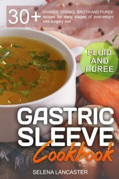Gastric Sleeve Cookbook: FLUID and PUREE - Shakes, Drinks, Broth and Puree recipes for early stages of post-weight loss surgery diet (Effortless Bariatric Cookbook - Kindle edition by Selena Lancaster. Gastric Sleeve Diet, Gastric Sleeve Surgery, Bariatric Eating, Bariatric Recipes, Bariatric Surgery, Pureed Food Recipes, Diet Recipes, Healthy Recipes, Easy Recipes