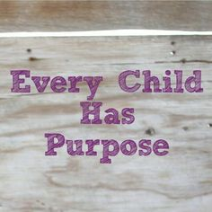 Each child has special gifts & talents. Let them know they have a unique purpose and significance in this world. #SpecialNeeds #Parenting
