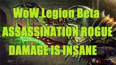 cool WoW Legion (Beta) - ASSASSINATION ROGUE DAMAGE IS INSANE! - Legion Rogue PvP