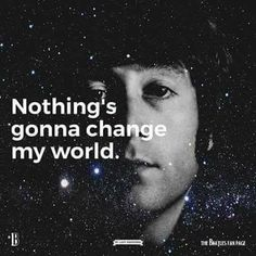 change my world Long John Silver, Give Peace A Chance, I Can Relate, Fan Page, John Lennon, Change Me, The Beatles, Peace And Love, The Outsiders