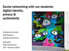 Social Networking with our Students: digital identity, privacy & authenticity – Presentation at CESI 2012 Social Networks, Authenticity, Identity, Presentation, Education, Digital, Conference, Exploring, February