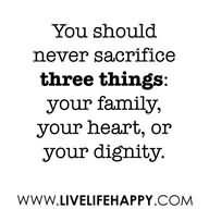 Inspirational Quote: You Should Never Sacrifice Three Things Your Family Your Heart Or Your Dignity – Clever Quote