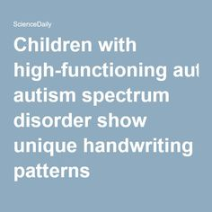 Children with high-functioning autism spectrum disorder show unique handwriting patterns