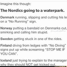 I'd be Finland and Denmark at the waterpark tbh