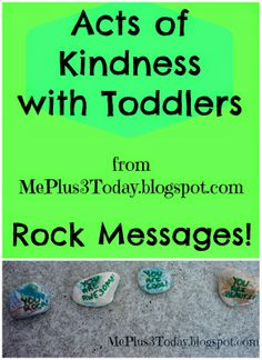 Acts of Kindness with Toddlers from MePlus3Today.blogspot.com - Rock Messages - Read about a nice idea for a SIMPLE and FREE service project you can do with kids!