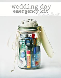 "Be sure the bride's prepared for anything on her big day.  Make her a ""Wedding Day Emergency Kit.""  (In a mason jar, naturally!)"