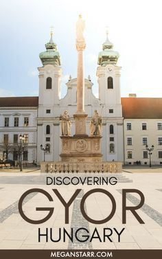 Gyor, Hungary - The Charm in Visiting a Place You Know Nothing About
