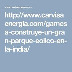 http://www.carvisaenergia.com/gamesa-construye-un-gran-parque-eolico-en-la-india/