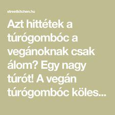 Azt hittétek a túrógombóc a vegánoknak csak álom? Egy nagy túrót! A vegán túrógombóc kölesből megszólalásig hasonlít az eredetire. Green Kitchen, Healthy Cookies, Gnocchi, Tofu, Ale, Vegan, Healthy Biscuits, Ale Beer, Vegans