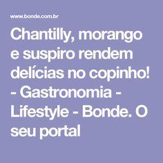 Chantilly, morango e suspiro rendem delícias no copinho! - Gastronomia - Lifestyle - Bonde. O seu portal