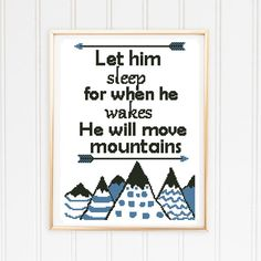 Let him sleep for when he wakes he will move mountains boho nursery baby boy adventure - Cross Stitch Pattern (Digital Format - PDF) Baby Cross Stitch Patterns, Cross Stitch Baby, Cross Stitching, Cross Stitch Embroidery, Cross Stitch Quotes, Boho Nursery, Boy Quilts, Move Mountains, Let It Be