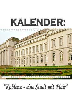 """Kalender: """"Koblenz - eine Stadt mit Flair"""" Eine spannende Fotoreise mit bekannten Sehenswürdigkeiten von Koblenz. (Monatskalender, 14 Seiten Louvre, Germany, Building, Travel, Pictures, Ruins, Old Town, France, Viajes"""