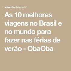 As 10 melhores viagens no Brasil e no mundo para fazer nas férias de verão  - ObaOba