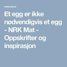 Et egg er ikke nødvendigvis et egg - NRK Mat - Oppskrifter og inspirasjon