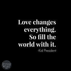 """Love changes everything. So fill the world with it."" Quote of the Week and a Pep Talk from Kid President on the The Brashear Kids Blog"