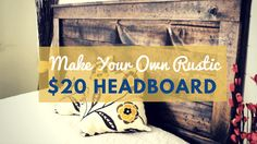 DIY Rustic Headboard Free Tutorial - Build A Headboard for about $20
