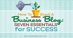 How to Start a Business Blog: 7 Essentials for Success