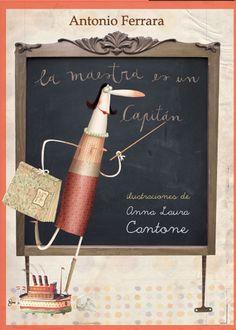 La maestra es un capitán      Antonio Ferrara (Autor), Anna Laura Cantone (Ilustradora)      BiraBiro Editorial            +9 años       ...