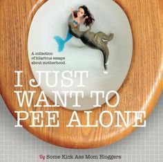 """Seriously, Chicken Soup for the Soul just for moms!!! """"I Just Want to Pee Alone"""" is a must read! Click here for a link to buy, as low as $4.99"""