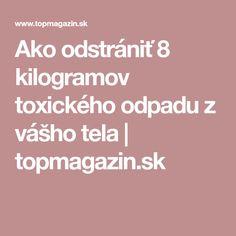 Ako odstrániť 8 kilogramov toxického odpadu z vášho tela   topmagazin.sk