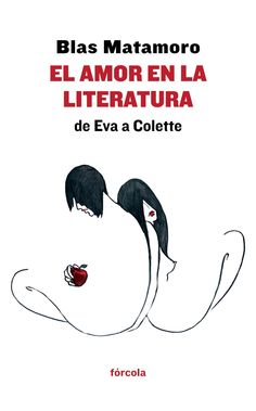 El amor en la literatura, de Eva a Colette : razón y locura amorosas / Blas Matamoro http://fama.us.es/record=b2655966~S5*spi
