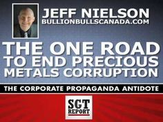 The ONE ROAD to END Precious Metals CORRUPTION -- Jeff Nielson