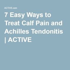 7 Easy Ways to Treat Calf Pain and Achilles Tendonitis | ACTIVE