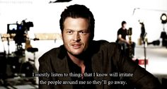 "Wise words from blake "" i mostly listen to things i know will irratate the people around me so they'll go away"""