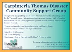 The Carpinteria Thomas Disaster Community Support Group is designed to provide support for adults who have been impacted by the Thomas Disaster.