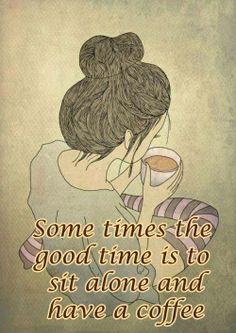 Vintage: Koffie of Thee en Chocola *Coffee or Tea with Chocolate   ~Tekst: Some times the good time is to sit alone and have a coffee~