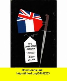 Its different abroad, By Henry Calvin [pseud.] Clifford Hanley ,   ,  , ASIN: B0007E0RUC , tutorials , pdf , ebook , torrent , downloads , rapidshare , filesonic , hotfile , megaupload , fileserve