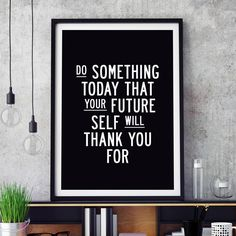 Do Something Today That Your Future Self Will Thank You For http://www.amazon.com/dp/B016BYVX4U word art print poster black white motivational quote inspirational words of wisdom motivationmonday Scandinavian fashionista fitness inspiration motivation typography home decor