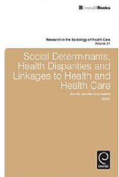 Social Determinants, Health Disparities and Linkages to Health and Health Care (2013). Jennie J. Kronenfeld.