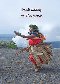Don't Dance...BE the Dance. Dancing Hula