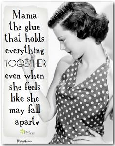 Mama: the glue that holds everything together even when she feels like she may fall apart. <3 We've got an abundance of quotes for strong women and moms on Joy of Mom! Would love for you to drop by and visit! <3 https://www.facebook.com/joyofmom #mama #quotes #mom #mother #motherhood #strongwomen #joyofmom