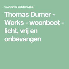 Thomas Durner  - Works - woonboot - licht, vrij en onbevangen