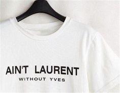 d307ed6b48e7 Black White Tops T-shirt Spell Tee Unisex Shirt Gift Ain t Laurent Without