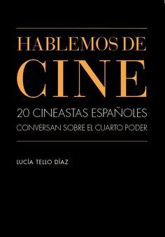 Hablemos de cine : 20 cineastas españoles conversan sobre el cuarto poder, 2016 http://absysnetweb.bbtk.ull.es/cgi-bin/abnetopac01?TITN=560986