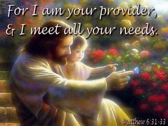 For I am your provider, and I meet all your needs. I Meet You, Love You, Father's Love Letter, Holding Onto You, Sisters In Christ, Matthew 6, Everlasting Love, Have A Blessed Day, Names Of Jesus
