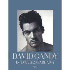 David Gandy by Dolce - this is created by Satan, because the book is one hundred dollars AND out of stock! WTH?!