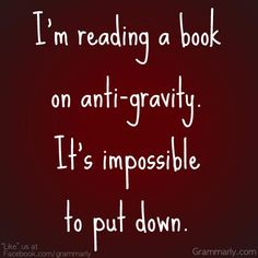 """I'm reading a book on anti-gravity. It's impossible to put down."" Grammar & Writing Blog 