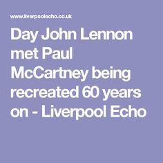 Day John Lennon met Paul McCartney being recreated 60 years on - Liverpool Echo