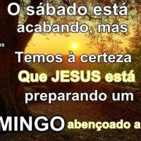 O Sábado está acabando, mas temos a certeza que Jesus está preparando um Domingo