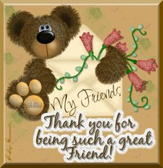 My friends...Thank you for being such a great friend!
