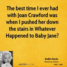 Bette Davis Quote shared from www.quotehd.com Lol! OMG!