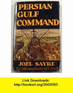 Persian Gulf Command Joel Sayre, Bruce Mitchell, James Thurber ,   ,  , ASIN: B0006AQMTC , tutorials , pdf , ebook , torrent , downloads , rapidshare , filesonic , hotfile , megaupload , fileserve