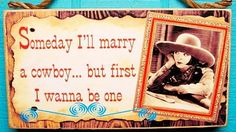 Wanna be a cowboy.