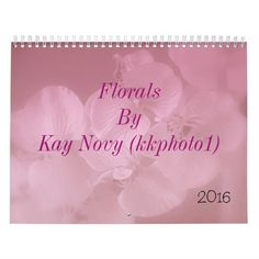 "Calendar 2016 - ""Florals By Kay Novy (kkphoto1). #calendar #flowers #nature #garden #beautiful #colorful #photography #KayNovy #kkphoto1"